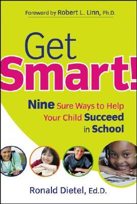 Get Smart!: Nine Sure Ways to Help Your Child Succeed in School  by  Ronald J. Dietel