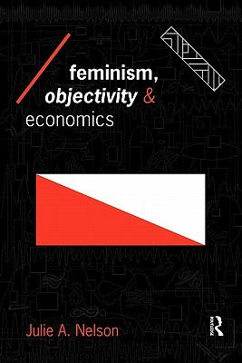 Feminism, Objectivity and Economics Julie A. Nelson