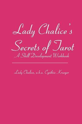 Lady Chalices Secrets of Tarot: A Skill Development Workbook Lady Chalice