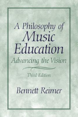 A Philosophy of Music Education: Advancing the Vision Bennett Reimer