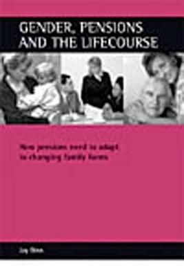 Gender, pensions and the lifecourse: How pensions need to adapt to changing family forms  by  Jay Ginn