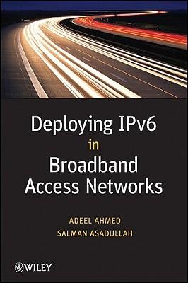 Deploying IPv6 in Broadband Access Networks Adeel Ahmed