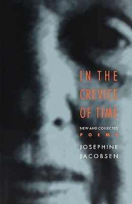 In the Crevice of Time: New and Collected Poems  by  Josephine Jacobsen