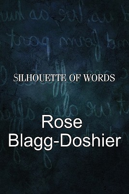 Silhouette of Words  by  Rose Blagg-Doshier