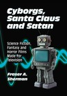 Cyborgs, Santa Claus and Satan: Science Fiction, Fantasy and Horror Films Made for Television