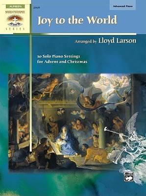 Joy to the World: 10 Solo Piano Settings for Advent and Christmas Lloyd Larson