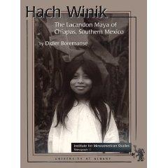 Hach Winik: The Lacandon Maya of Chiapas, Southern Mexico  by  Didier Boremanse