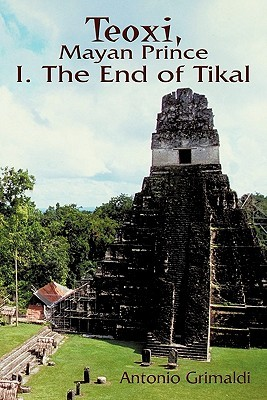 Teoxi, Mayan Prince: I. the End of Tikal  by  Antonio Grimaldi