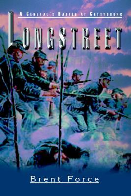 Longstreet: A Generals Battle at Gettysburg  by  Brent Force