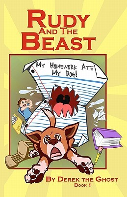 Rudy and the Beast - Book One: My Homework Ate My Dog!  by  Derek The Ghost