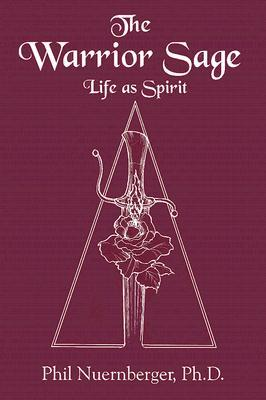 The Warrior Sage: Life As Spirit  by  Phil Nuernberger