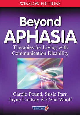 Beyond Aphasia: Therapies for Living with Communication Disability. Carole Pound ... [Et Al.]  by  Carole Pound