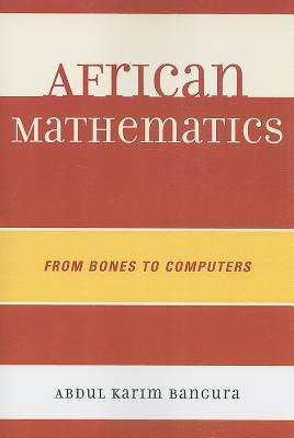 African Mathematics: From Bones to Computers  by  Abdul Karim Bangura
