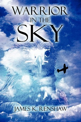 Warrior in the Sky James K. Renshaw