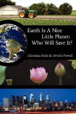 Earth Is a Nice Little Planet: Who Will Save It?  by  Christina Park