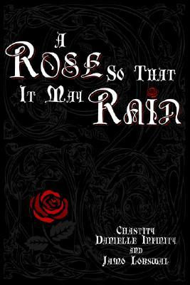 A Rose So That It May Rain Chastity Infinity