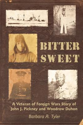 Bitter Sweet: A Veteran of Foreign Wars Story of John J. Pickney and Woodrow Duhon  by  Barbara A. Tyler