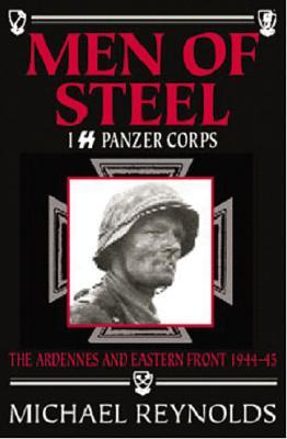 Men of Steel: I SS Panzer Corps: The Ardennes and Eastern Front, 1944-45  by  Michael Reynolds