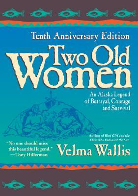 two old women by velma wallis essay On the surface, two old women by velma wallis is the story of two old women fighting to survive in the alaskan wilderness, so thinking about survival will help you get ready to read the book all living creatures have the desire to survive.