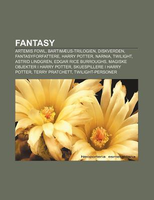 Fantasy: Artemis Fowl, Bartim Us-Trilogien, Diskverden, Fantasyforfattere, Harry Potter, Narnia, Twilight, Astrid Lindgren Source Wikipedia