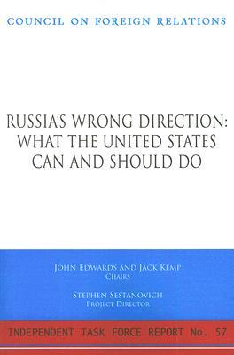 Russias Wrong Direction: What the United States Can and Should Do: Report of an Independent Task Force John Edwards