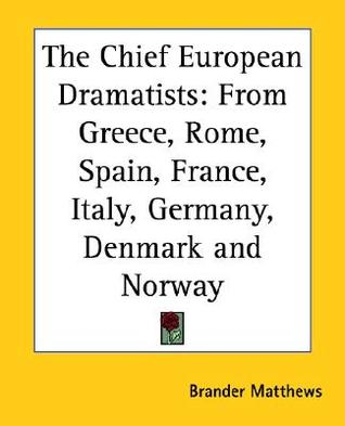 The Chief European Dramatists: From Greece, Rome, Spain, France, Italy, Germany, Denmark and Norway  by  Brander Matthews