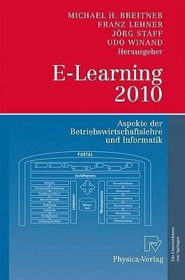 E Learning 2010: Aspekte Der Betriebswirtschaftslehre Und Informatik  by  Michael H. Breitner