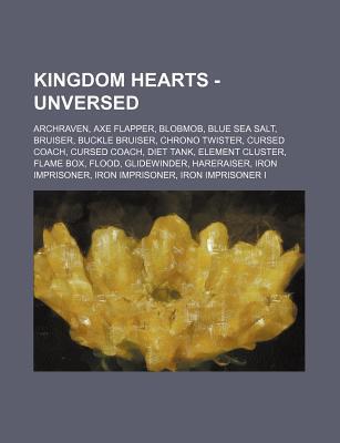 Kingdom Hearts - Unversed: Archraven, Axe Flapper, Blobmob, Blue Sea Salt, Bruiser, Buckle Bruiser, Chrono Twister, Cursed Coach, Cursed Coach, D Source Wikipedia