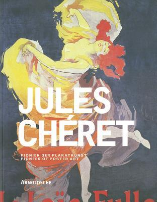 Jules Cheret: Artist of the Belle Epoque and Pioneer of Poster Art  by  Michael Buhrs