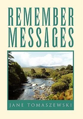 Remember Messages  by  Jane Tomaszewski