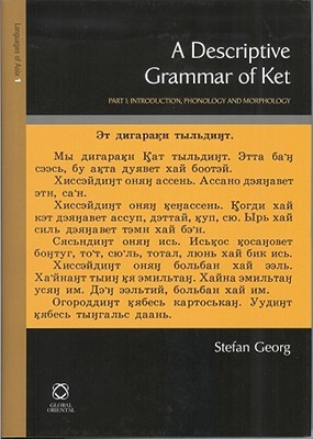 A Descriptive Grammar Of Ket (Yenisei-Ostyak): Introduction, Phonology, Morphology (The Languages of Northern and Central Eurasia) (part 1)  by  Stefan Georg