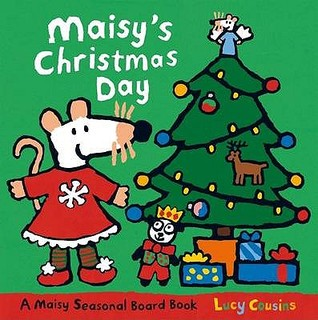 Maisys Christmas Day: A Maisy Seasonal Board Book. Lucy Cousins  by  Lucy Cousins