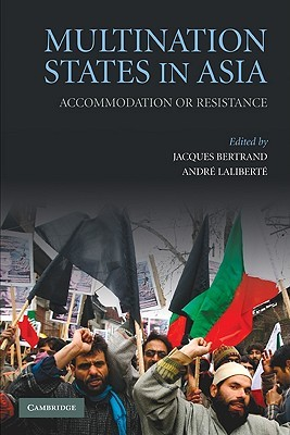 Multination States in Asia: Accommodation or Resistance  by  Jacques Bertrand