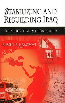 Stabilizing and Rebuilding Iraq  by  Russell E. Hargrove