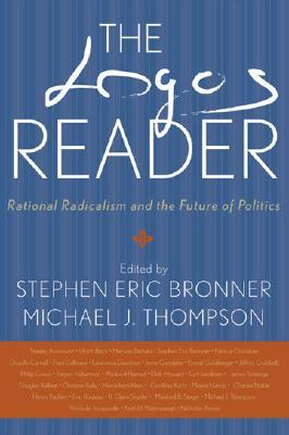 The Logos Reader: Rational Radicalism and the Future of Politics Michael J. Thompson