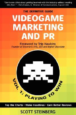Videogame Marketing and PR: Vol. 1: Playing to Win  by  Scott Steinberg