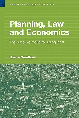 Planning, Law and Economics: An Investigation of the Rules We Make for Using Land Barrie Needham
