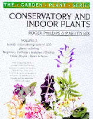 Conservatory And Indoor Plants (The Garden Plant Series)  by  Roger Phillips