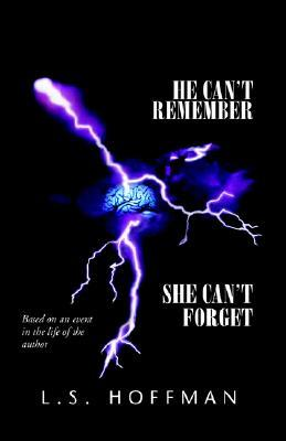He Cant Remember, She Cant Forget  by  L.S. Hoffman