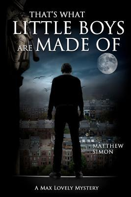 Thats What Little Boys Are Made of: A Max Lovely Mystery Matthew Simon