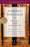 A Hidden Wholeness by Parker J. Palmer