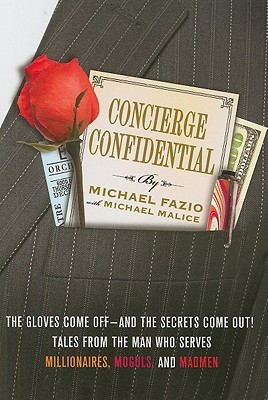 Concierge Confidential: The Gloves Come Off—and the Secrets Come Out! Tales from the Man Who Serves Millionaires, Moguls, and Madmen (2011) by Michael Fazio