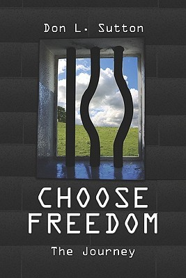 Choose Freedom: The Journey Don L. Sutton