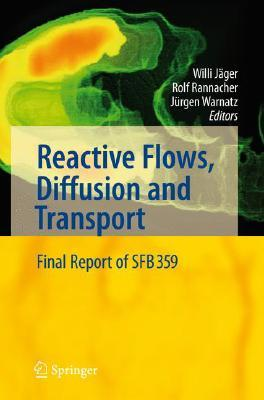 Reactive Flows, Diffusion and Transport: From Experiments Via Mathematical Modeling to Numerical Simulation and Optimization Willi Jäger