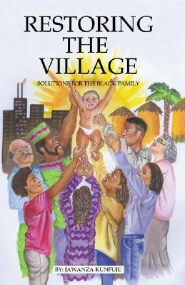 Restoring the Village: Solutions for the Black Family Jawanza Kunjufu