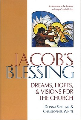 Jacobs Blessing: Hopes, Dreams and Visions for the Church Donna Sinclair