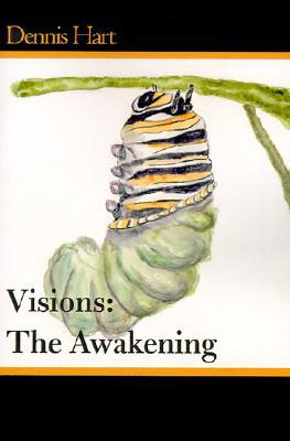 Visions: The Awakening  by  Dennis Hart