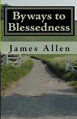 Byways To Blessedness: Understanding The Simple Laws Of Life That Lead To Happiness  by  James Allen
