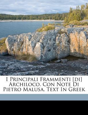 I Principali Frammenti [Di] Archiloco. Con Note Di Pietro Malusa. Text in Greek Archilochos
