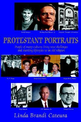 Protestant Portraits: People of Many Cultures Bring New Challenges and Startling Lifestyles to an Old Religion Linda Brandi Cateura